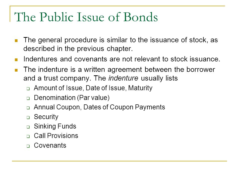The Public Issue of Bonds The general procedure is similar to the issuance of stock, as described in the previous chapter.