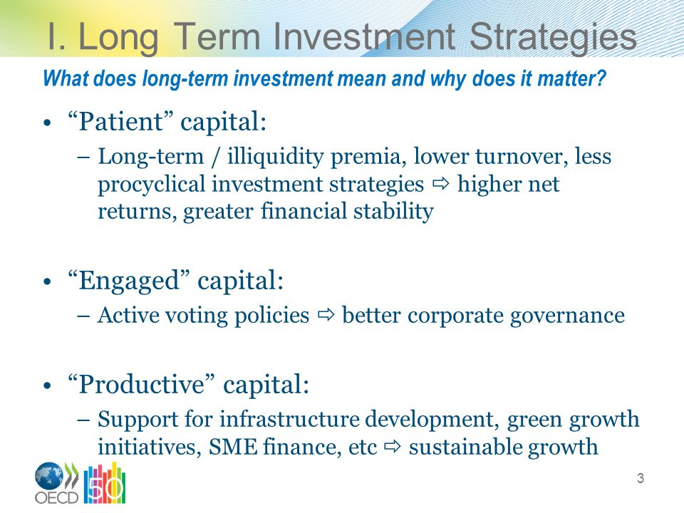 """I. Long Term Investment Strategies """"Patient"""" capital: –Long-term / illiquidity premia, lower turnover, less procyclical investment strategies  higher"""