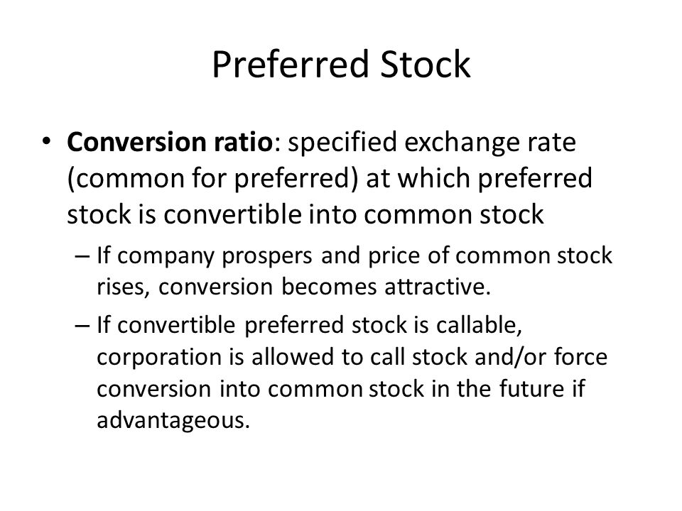 Preferred Stock Conversion ratio: specified exchange rate (common for preferred) at which preferred stock is convertible into common stock – If compan