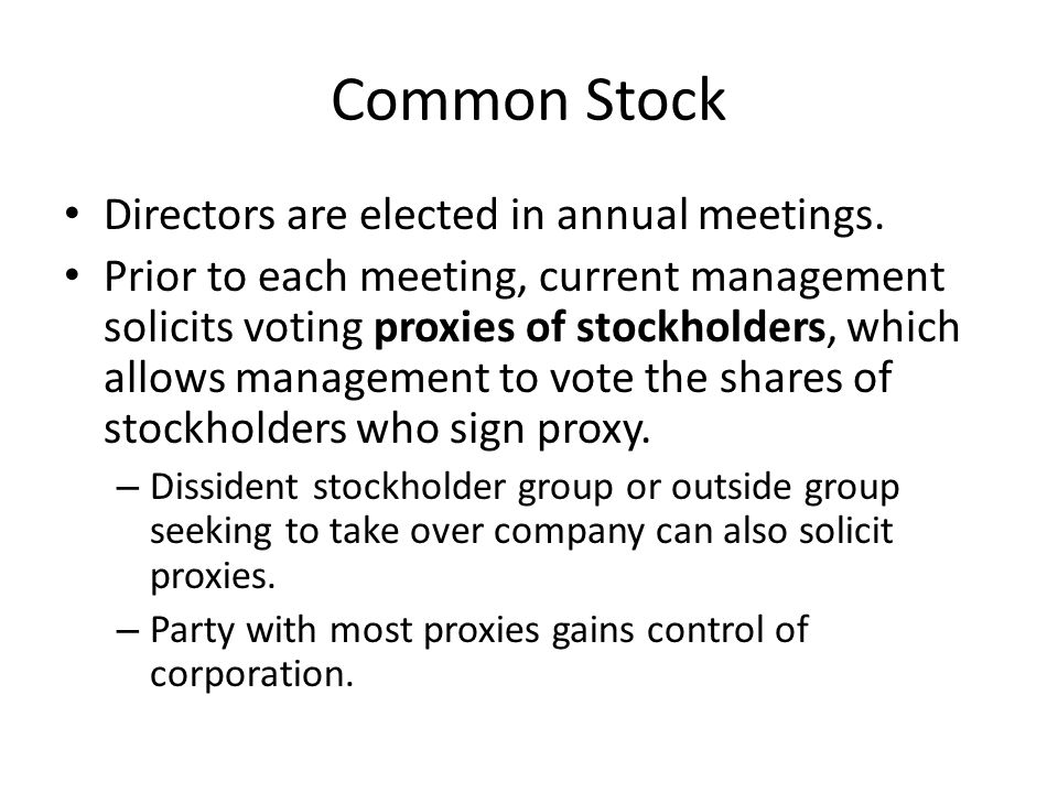 Common Stock Directors are elected in annual meetings. Prior to each meeting, current management solicits voting proxies of stockholders, which allows