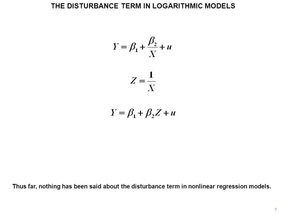 1 THE DISTURBANCE TERM IN LOGARITHMIC MODELS Thus far, nothing has been said about the disturbance term in nonlinear regression models.