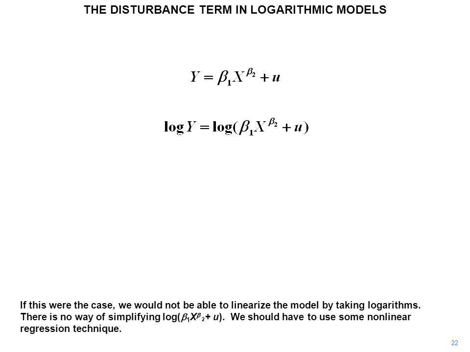 22 If this were the case, we would not be able to linearize the model by taking logarithms. There is no way of simplifying log(  1 X  + u). We shoul