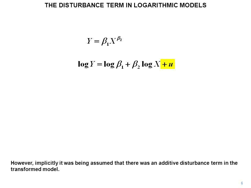 6 However, implicitly it was being assumed that there was an additive disturbance term in the transformed model. THE DISTURBANCE TERM IN LOGARITHMIC M