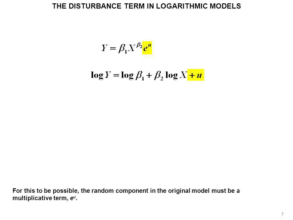 7 For this to be possible, the random component in the original model must be a multiplicative term, e u. THE DISTURBANCE TERM IN LOGARITHMIC MODELS