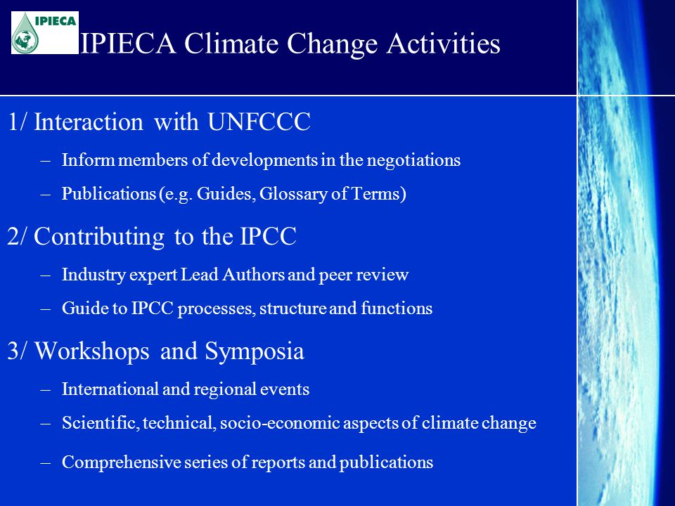 Core IPIECA Activities Strategic issues assessment; oil spill preparedness & response; urban air quality management; biodiversity; health issues; and global climate change.