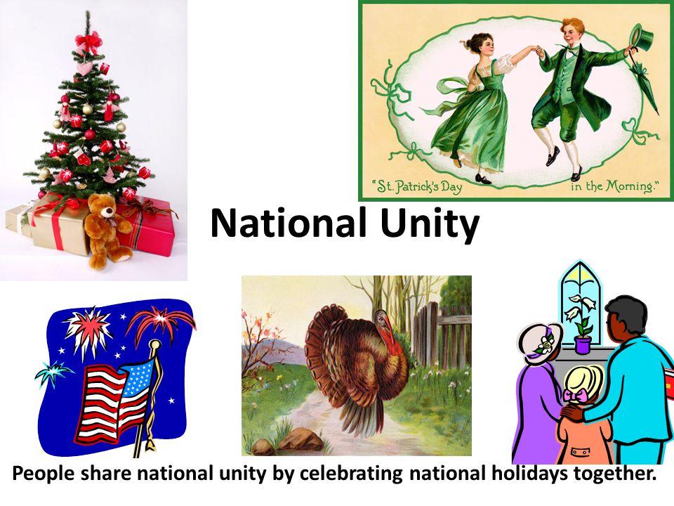 People share national unity by celebrating national holidays together. National Unity