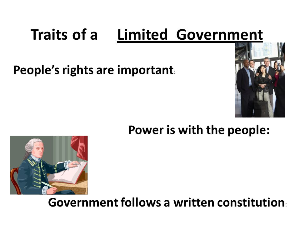 Traits of a Limited Government People's rights are important : Power is with the people: Government follows a written constitution :