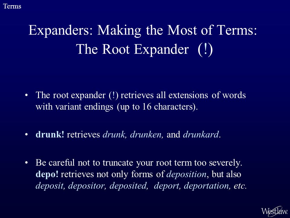 Expanders: Making the Most of Terms: The Root Expander (!) The root expander (!) retrieves all extensions of words with variant endings (up to 16 characters).
