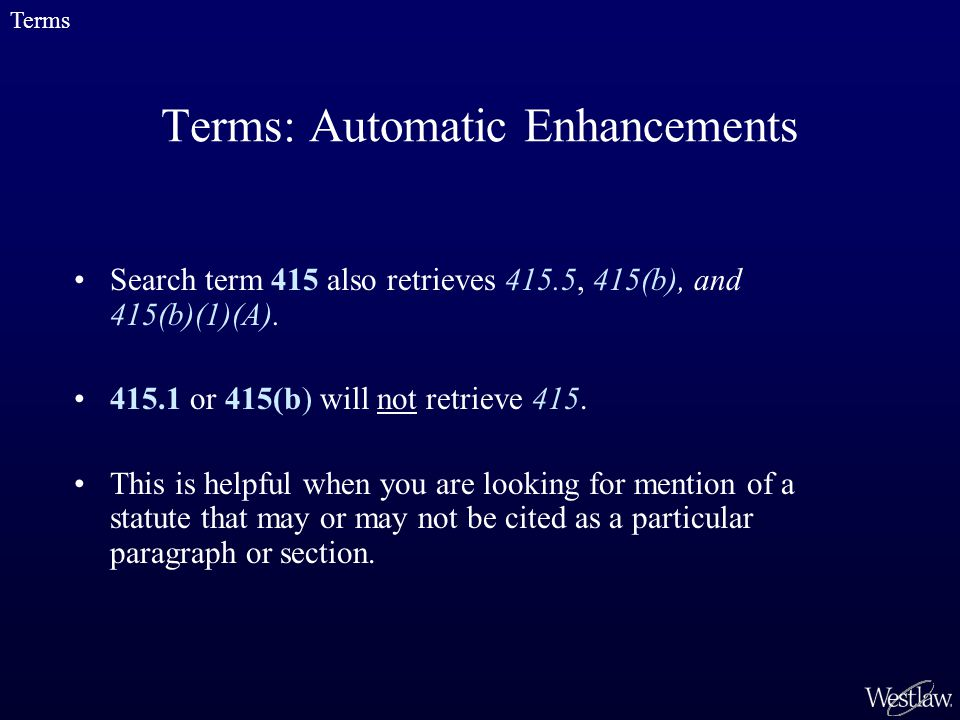 Terms: Automatic Enhancements Search term 415 also retrieves 415.5, 415(b), and 415(b)(1)(A).