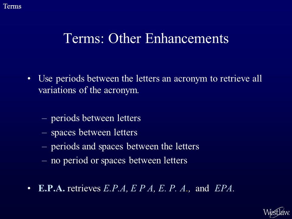 Terms: Other Enhancements Use periods between the letters an acronym to retrieve all variations of the acronym.