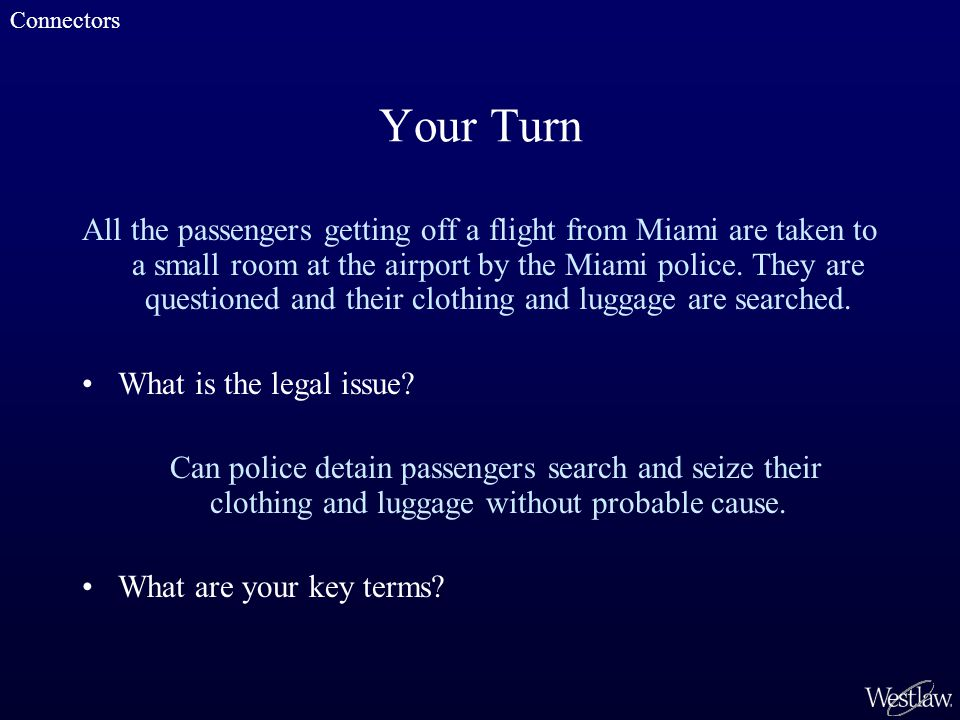Your Turn All the passengers getting off a flight from Miami are taken to a small room at the airport by the Miami police.