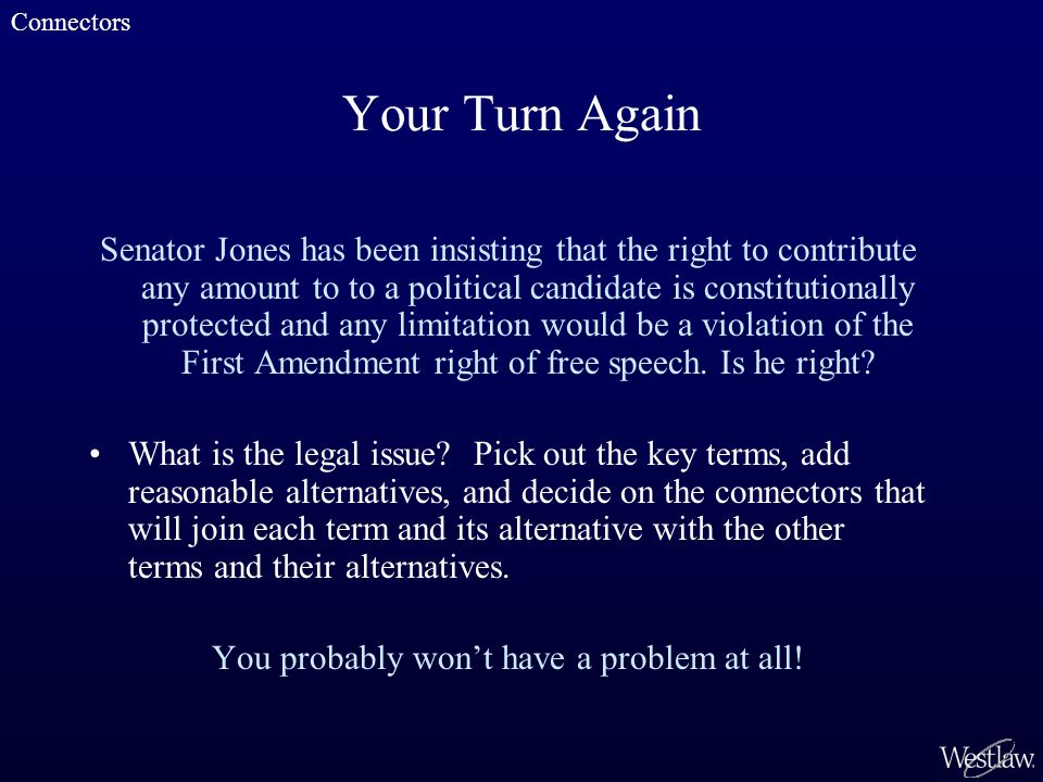 Your Turn Again Senator Jones has been insisting that the right to contribute any amount to to a political candidate is constitutionally protected and any limitation would be a violation of the First Amendment right of free speech.