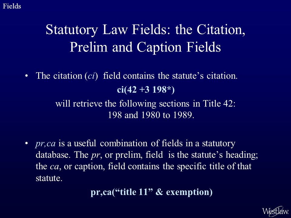 Statutory Law Fields: the Citation, Prelim and Caption Fields The citation (ci) field contains the statute's citation.
