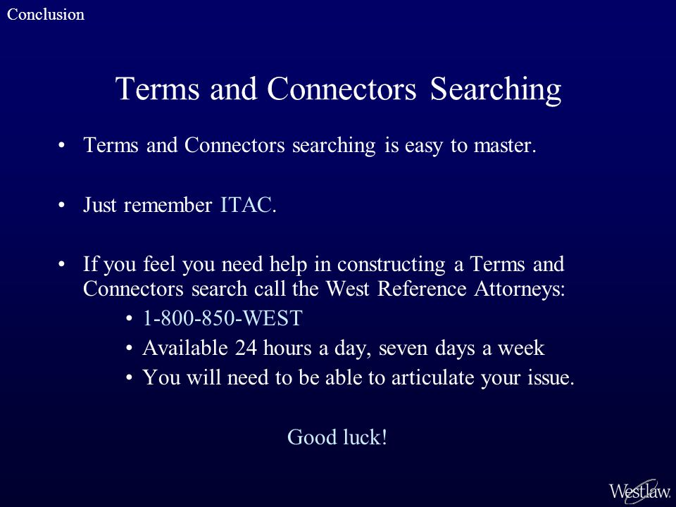 Terms and Connectors Searching Terms and Connectors searching is easy to master.