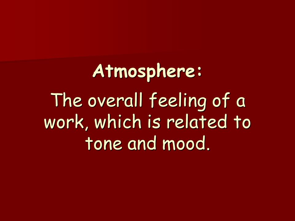 Atmosphere: The overall feeling of a work, which is related to tone and mood.