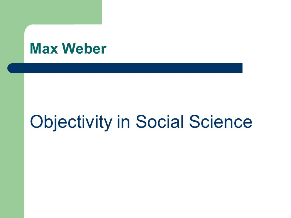 Max Weber Objectivity in Social Science