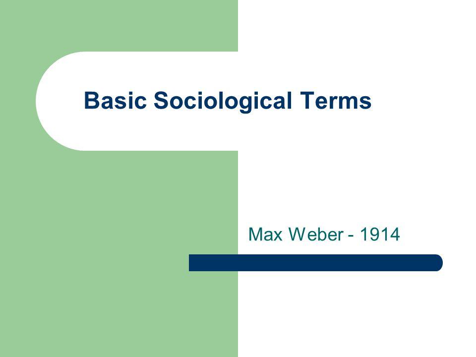Basic Sociological Terms Max Weber - 1914