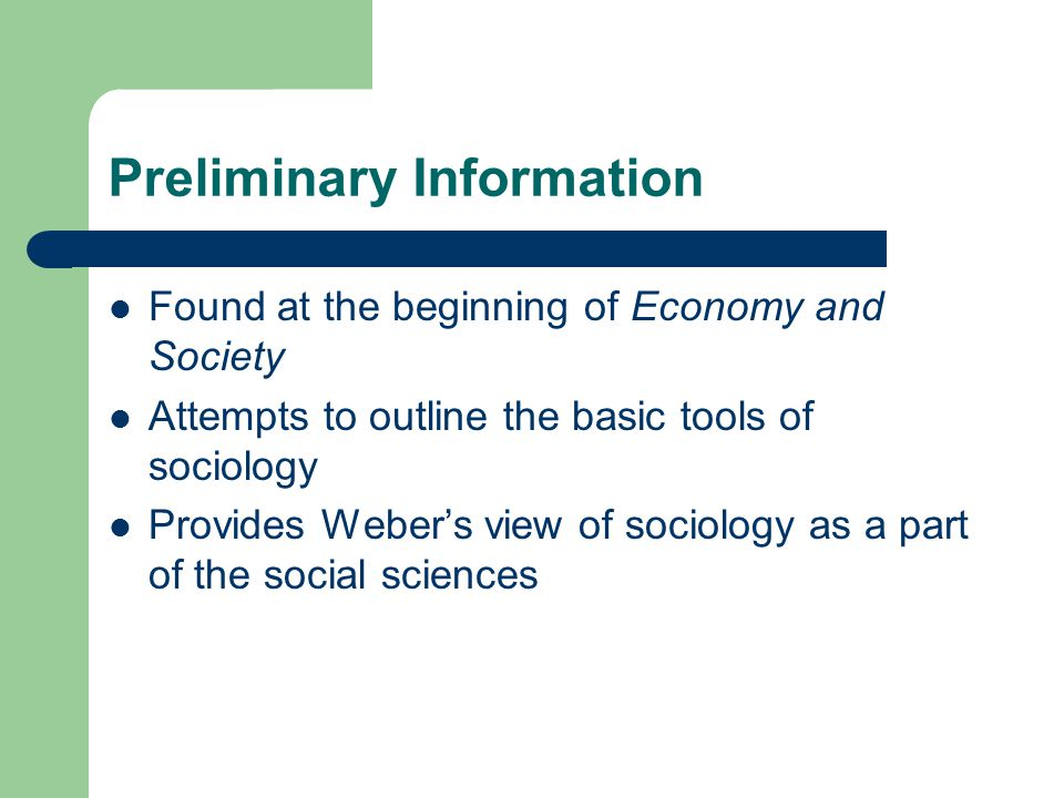 Preliminary Information Found at the beginning of Economy and Society Attempts to outline the basic tools of sociology Provides Weber's view of sociol