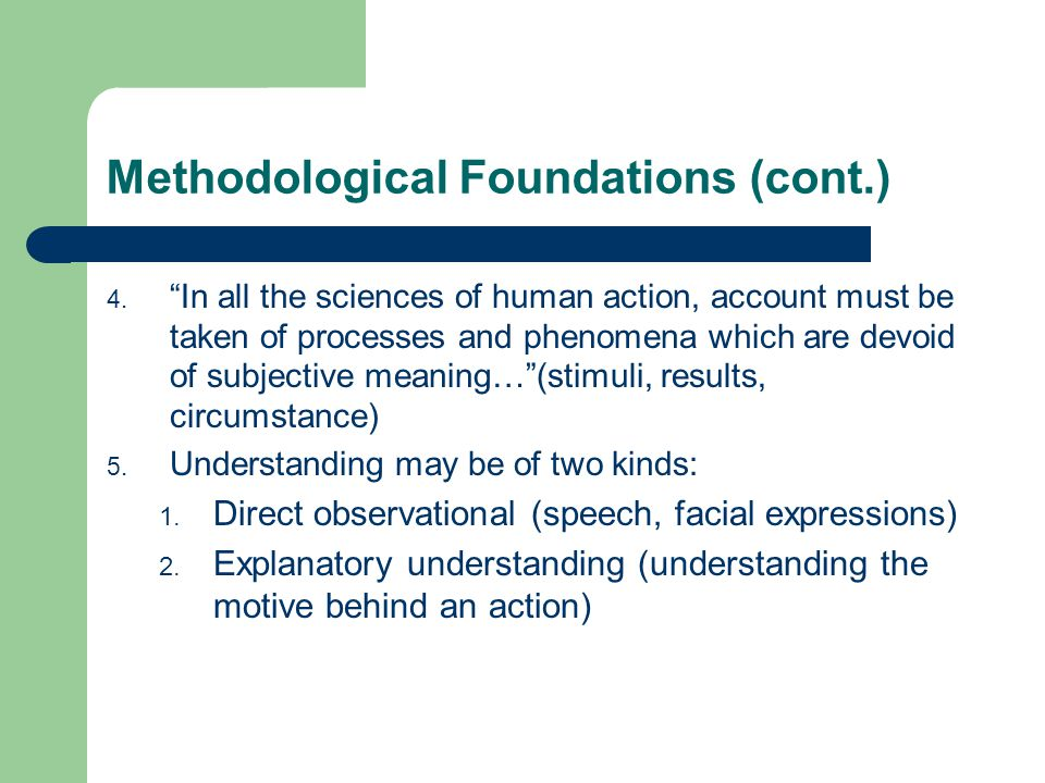 "Methodological Foundations (cont.) 4. ""In all the sciences of human action, account must be taken of processes and phenomena which are devoid of subje"