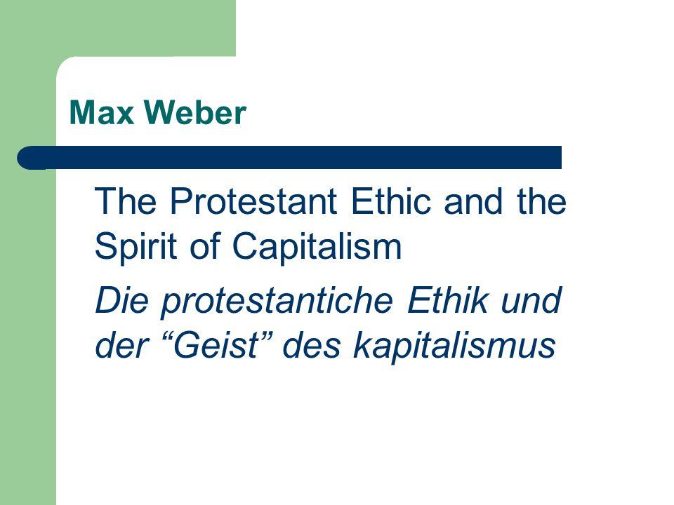 Max Weber The Protestant Ethic and the Spirit of Capitalism Die protestantiche Ethik und der Geist des kapitalismus