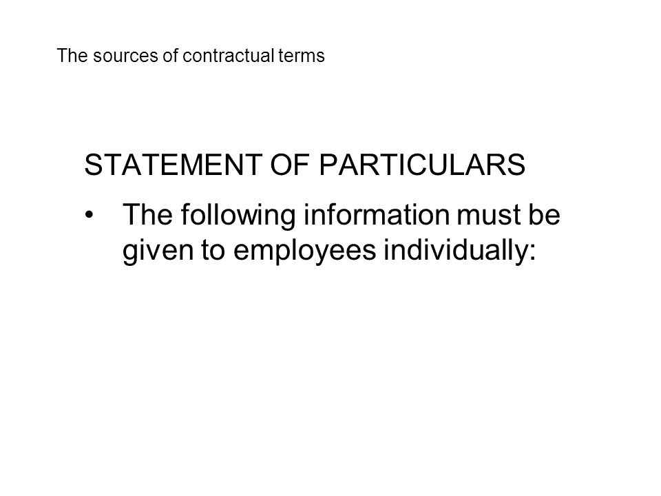STATEMENT OF PARTICULARS The following information must be given to employees individually: The sources of contractual terms