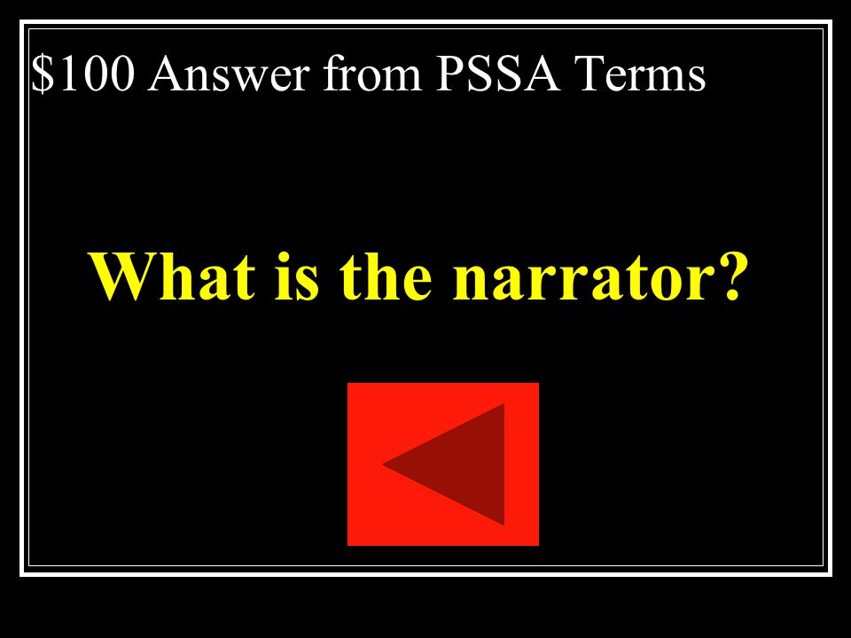 $100 Answer from PSSA Terms What is the narrator?