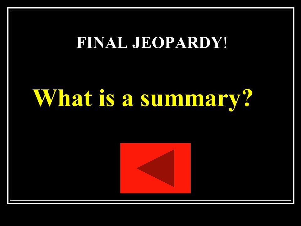 FINAL JEOPARDY! Capturing the most important parts of the original passage in a much shorter space and in the reader's own words – includes who? where