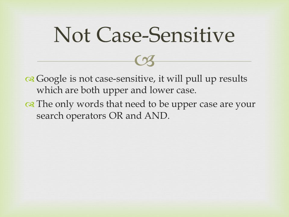   Google is not case-sensitive, it will pull up results which are both upper and lower case.  The only words that need to be upper case are your se