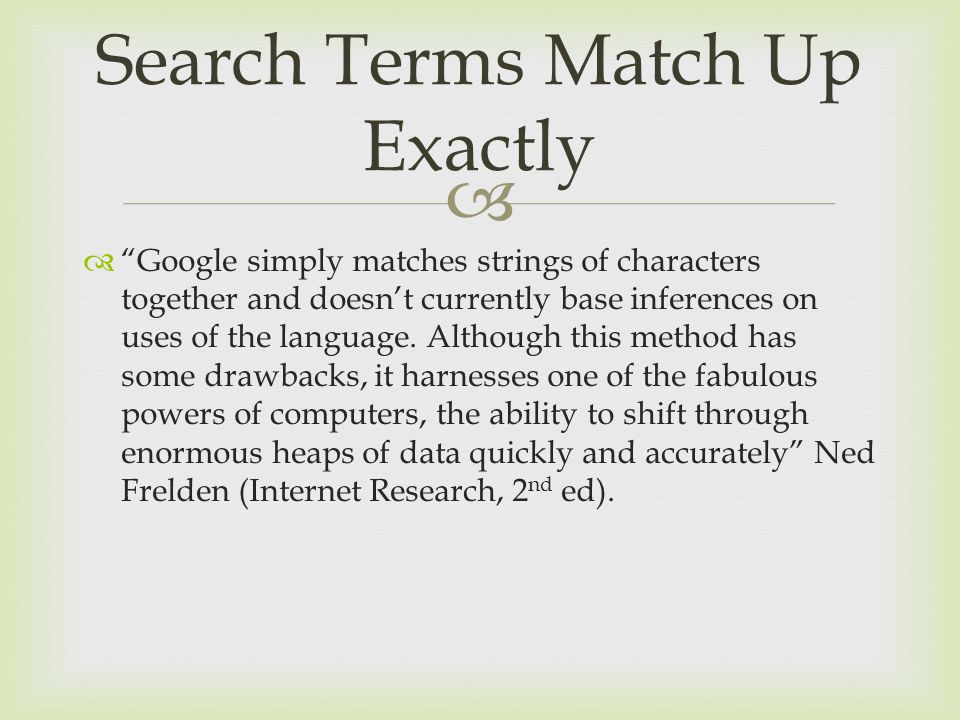"  ""Google simply matches strings of characters together and doesn't currently base inferences on uses of the language. Although this method has some"