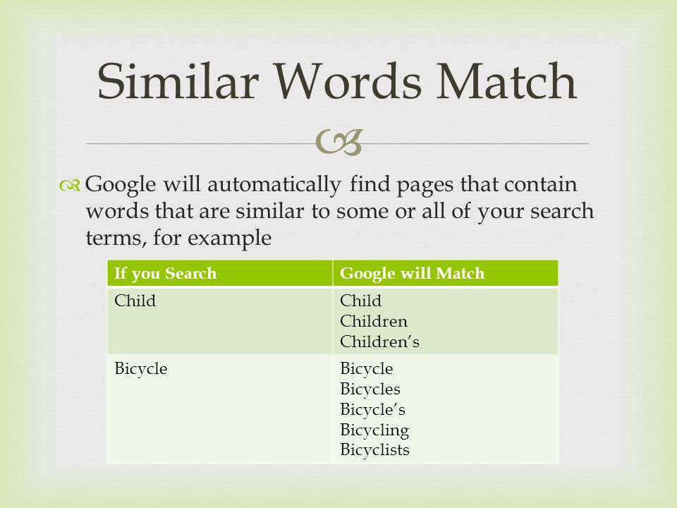   Google will automatically find pages that contain words that are similar to some or all of your search terms, for example Similar Words Match If y
