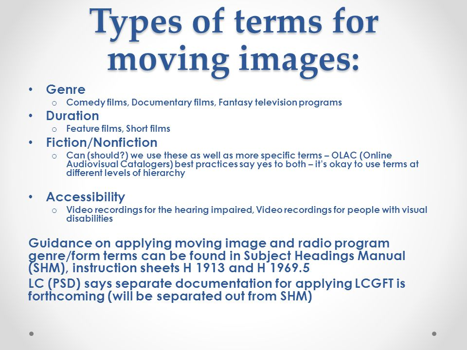 Types of terms for moving images: Genre o Comedy films, Documentary films, Fantasy television programs Duration o Feature films, Short films Fiction/N