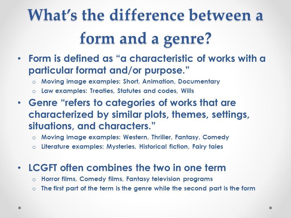 "What's the difference between a form and a genre? Form is defined as ""a characteristic of works with a particular format and/or purpose."" o Moving ima"