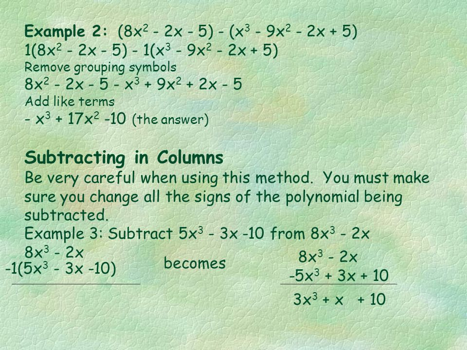 Subtracting Polynomials To subtract polynomials you must remove the grouping symbols by multiplying the first expression by 1 and the second expressio