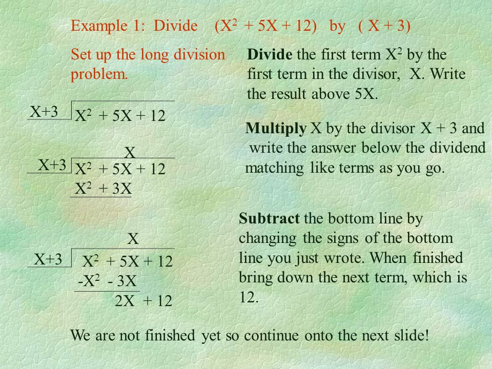 Divisor Dividend X+3X 2 +0X + 12 Divide (12 + X 2 ) by (X + 3) In a long division problem you must follow two set-up rules. 1) The dividend must be ar