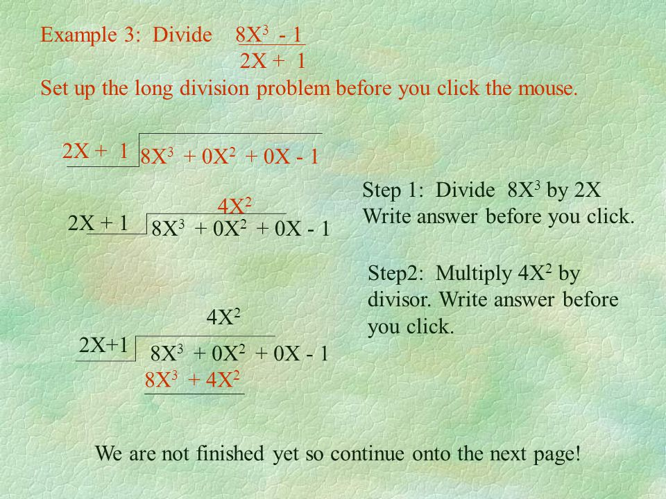 Divide the first term 2X by the first term X. The answer is 2. Write +2 above the -5. Multiply 2(X - 2) = 2X - 4 Write answer below 2X - 5. Subtract b