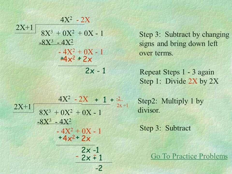 8X 3 + 0X 2 + 0X - 1 8X 3 + 4X 2 Repeat Steps 1 - 3 again Step 1: Divide - 4X 2 by 2X Step2: Multiply -2X by divisor 2x + 1. 8X 3 + 0X 2 + 0X - 1 -8X