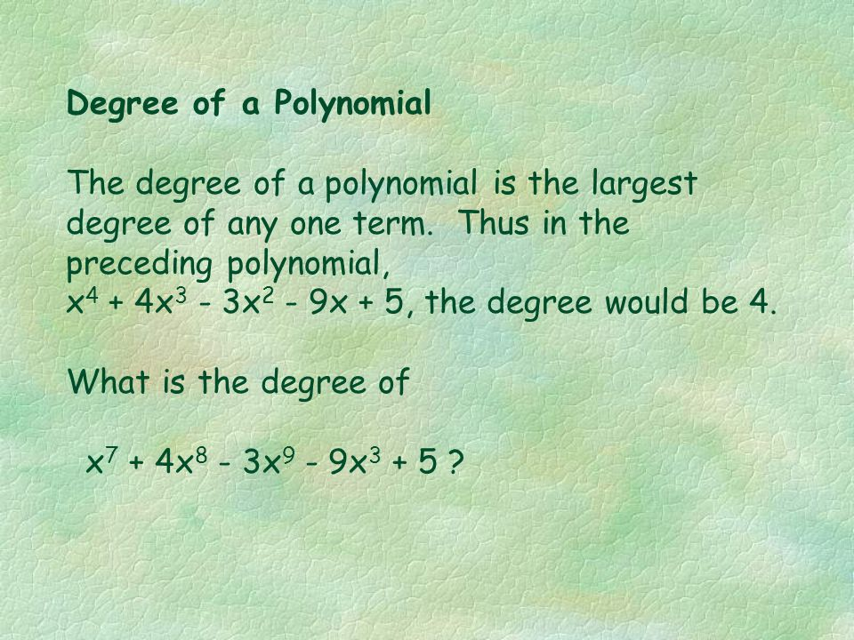 Degree of a Term The degree of a term is the sum of the exponents on all variables. For example: the degree of 5x 2 y 3 z is (2 + 3 + 1) or 6 For the