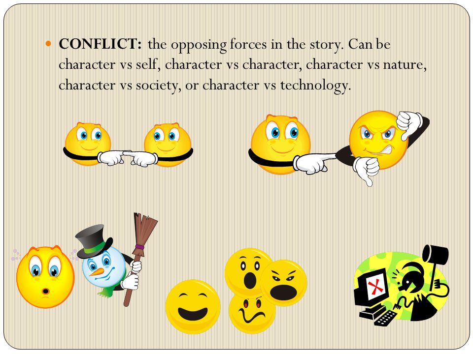 CONFLICT: the opposing forces in the story.