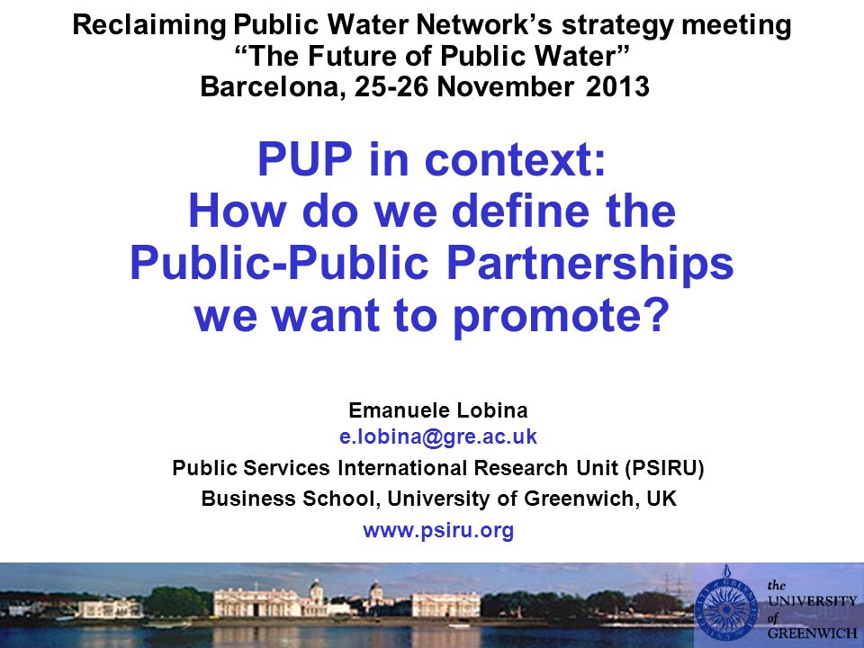 Reclaiming Public Water Network's strategy meeting The Future of Public Water Barcelona, 25-26 November 2013 PUP in context: How do we define the Public-Public Partnerships we want to promote.
