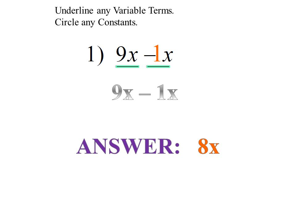 Underline any Variable Terms. Circle any Constants.