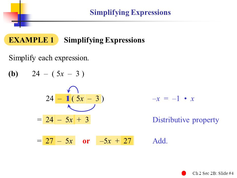 Ch 2 Sec 2B: Slide #4 Simplifying Expressions EXAMPLE 1 Simplifying Expressions (b)24 – ( 5x – 3 ) Simplify each expression.