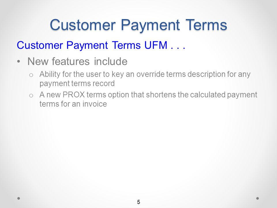 "Customer Payment Terms Customer Payment Terms UFM... A ""change"" option for maintaining a specific customer payment terms record A ""browse"" option for"