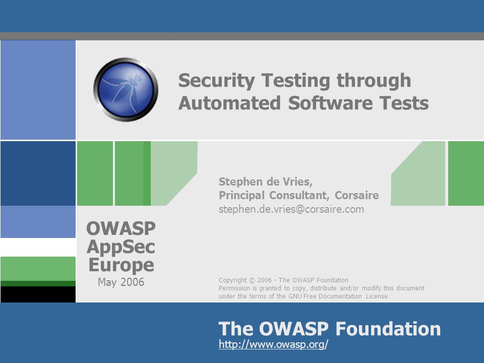 Copyright © 2006 - The OWASP Foundation Permission is granted to copy, distribute and/or modify this document under the terms of the GNU Free Documentation License.