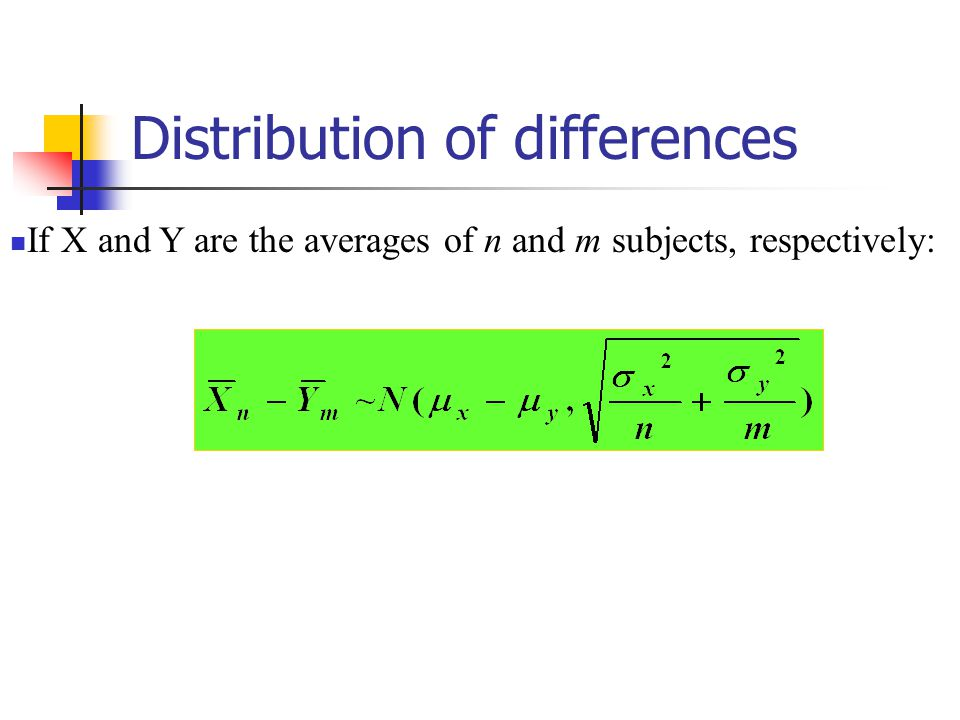 Distribution of differences If X and Y are the averages of n and m subjects, respectively: