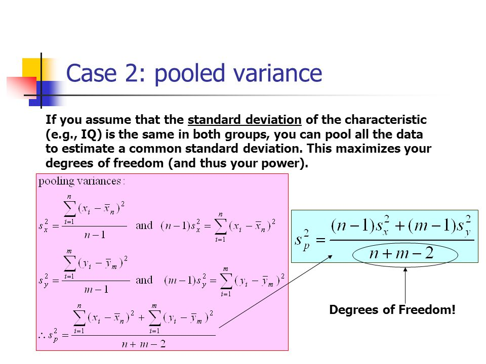 Case 2: pooled variance If you assume that the standard deviation of the characteristic (e.g., IQ) is the same in both groups, you can pool all the data to estimate a common standard deviation.