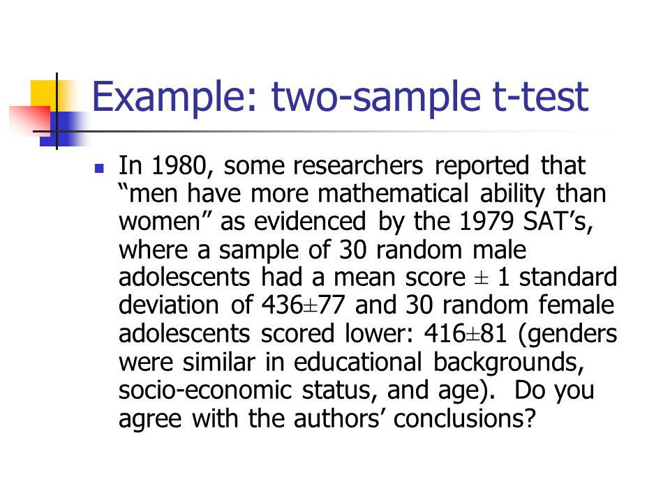 """Example: two-sample t-test In 1980, some researchers reported that """"men have more mathematical ability than women"""" as evidenced by the 1979 SAT's, whe"""