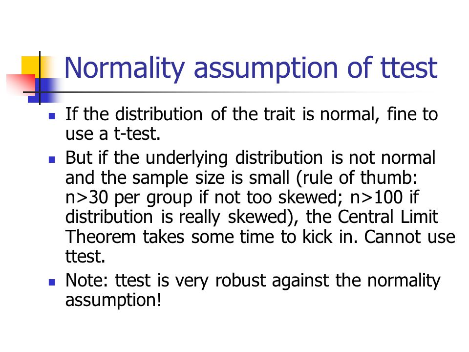 Normality assumption of ttest If the distribution of the trait is normal, fine to use a t-test.