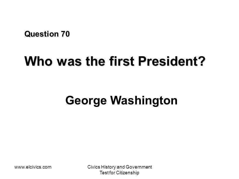 www.elcivics.comCivics History and Government Test for Citizenship Question 70 Who was the first President.