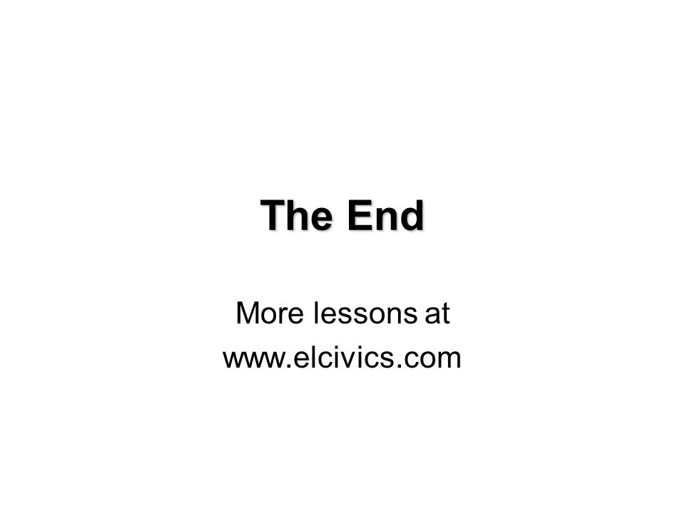 The End More lessons at www.elcivics.com