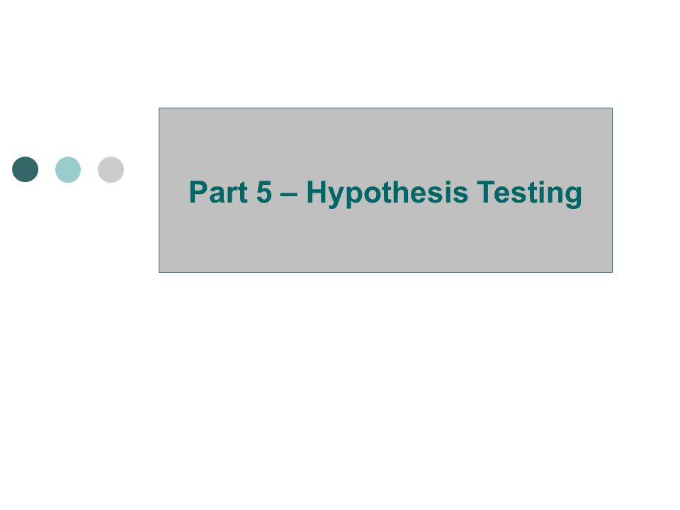 33/100 Part 5 – Hypothesis Testing Hypothesis About a Mean I believe that the average income of individuals in a population is $30,000.
